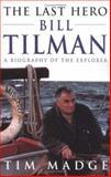 The Last Hero - Bill Tilman, Tim Madge, 0898864526
