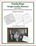 Family Maps of Wright County, Missouri, Deluxe Edition : With Homesteads, Roads, Waterways, Towns, Cemeteries, Railroads, and More, Boyd, Gregory A., 1420314521