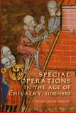 Special Operations in the Age of Chivalry, 1100-1550, Harari, Yuval Noah, 1843834529