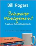 Behaviour Mangement : A Whole-School Approach, Rogers, Bill, 1412934524