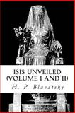 Isis Unveiled (Volume I and II), H Blavatsky, 146632452X