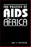 The Politics of AIDS in Africa, Patterson, Amy S., 1588264521
