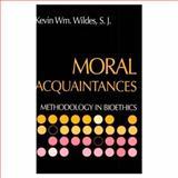 Moral Acquaintances : Methodology in Bioethics, Wildes, Kevin William, 0268034524