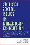 Critical Social Issues in American Education : Democracy and Meaning in a Globalizing World, Shapiro, H. Svi and Purpel, David E., 080584452X