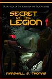 Secret of the Legion : Book Four of the Soldier of the Legion Series, Thomas, Marshall S., 0982514522