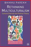 Rethinking Multiculturalism : Cultural Diversity and Political Theory, Parekh, Bhikhu C. and Parekh, Bhikhu, 1403944520