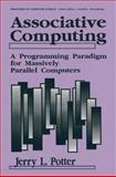 Associative Computing : A Programming Paradigm for Massively Parallel Computers, Potter, Jerry L., 1461364523