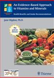 An Evidence-Based Approach to Vitamins and Minerals : Health Benefits and Intake Recommendations, Higdon, Jane and Drake, Victoria J., 313132452X