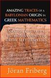 Amazing Traces of a Babylonian Origin in Greek Mathematics, Joran Friberg, 9812704523