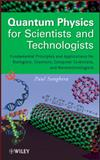 Quantum Physics for Scientists and Technologists : Fundamental Principles and Applications for Biologists, Chemists, Computer Scientists, and Nanotechnologists, Sanghera, Paul, 0470294523