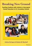 Breaking New Ground : Teaching Students with Limited or Interrupted Formal Education in U. S. Secondary Schools, DeCapua, Andrea and Marshall, Helaine W., 0472034529