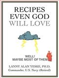 Recipes Even God Will Love, Lanny Yeske, 0595414524