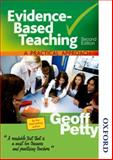 Evidence-Based Teaching : A Practical Approach, Petty, Geoff, 1408504529