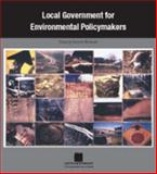 Local Government for Environmental Policymakers, , 1560114525