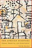 The African Diaspora : Slavery, Modernity, and Globalization, Falola, Toyin, 1580464521