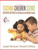 Teaching Children Science : Discovery Methods for Elementary and Middle Grades, Abruscato, Joseph A. and DeRosa, Don A., 0137154534