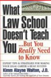 What Law School Doesn't Teach You... But You Really Need to Know, Walton, Kimm Alayne, 0159004535