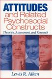 Attitudes and Related Psychosocial Constructs : Theories, Assessment, and Research, Aiken, Lewis R., 0761924531