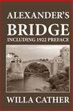 Alexander's Bridge (Including 1922 Preface), Willa Cather, 1479224537