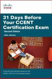 31 Days Before Your CCET Certification Exam : A Day-by-Day Review Guide for the ICND1/CCENT (100-101) Certification Exam, Johnson, Allan, 1587204533