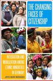 The Changing Faces of Citizenship : Integration and Mobilization among Ethnic Minorities in Germany, Mushaben, Joyce Marie, 1845454537