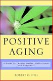 Positive Aging : A Guide for Mental Health Professionals and Consumers, Hill, Robert D., 039370453X