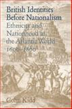 British Identities before Nationalism : Ethnicity and Nationhood in the Atlantic World, 1600-1800, Kidd, Colin, 0521024536