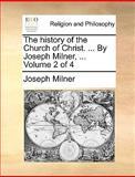 The History of the Church of Christ by Joseph Milner, Joseph Milner, 1170544533