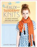 Faux Taxidermy Knits, Suzie Johnson and Louise Walker, 1446304531