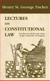 Lectures on Constitutional Law : For the Use of the Law Class at the University of Virginia, Tucker, Henry St George, 1584774533