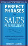 Perfect Phrases for Sales Presentations : Hundreds of Ready-to-Use Phrases for Delivering Powerful Presentations That Close Every Sale, Diamond, Linda Eve, 0071634533