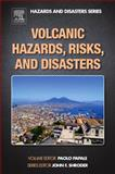 Volcanic Hazards, Risks and Disasters, , 0123964539