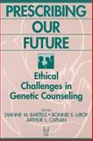 Prescribing Our Future : Ethical Challenges in Genetic Counseling, , 0202304531