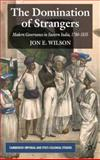 The Domination of Strangers : Modern Governance in Eastern India, 1780-1835, Wilson, Jon E., 023057453X