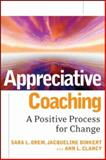 Appreciative Coaching : A Positive Process for Change, Orem, Sara L. and Binkert, Jacqueline, 0787984531