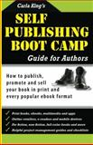 Self-Publishing Boot Camp Guide for Authors : Step-By-step to Self-publishing Success, King, Carla, 0964644533