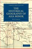 The Historical Geography of Asia Minor, Ramsay, W. M., 1108014534