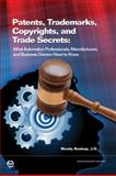 Patents, Trademarks, Copyrights, and Trade Secrets : What Automation Professionals, Manufacturers, and Business Owners Need to Know, Buskop,  Wendy, JD, 193439453X