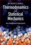 Thermodynamics and Statistical Mechanics : An Integrated Approach, Shell, M. Scott, 1107014530