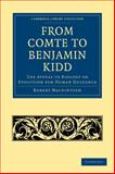 From Comte to Benjamin Kidd : The Appeal to Biology or Evolution for Human Guidance, MacKintosh, Robert, 1108004539