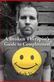 A Broken Therapist's Guide to Completeness, Mark Vegh, 1469154536