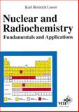 Nuclear and Radiochemistry : Fundamentals and Applications, Lieser, Karl Heinrich, 3527294538