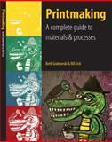 Printmaking : A Complete Guide to Materials and Processes, Fick, Bill and Grabowski, Beth, 0205664539