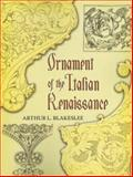 Ornament of the Italian Renaissance, Arthur L. Blakeslee, 0486454533