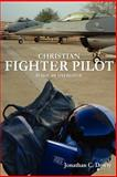 Christian Fighter Pilot Is not an Oxymoron, Jonathan Dowty, 0615144535
