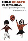 Child Health in America : Making a Difference Through Advocacy, Palfrey, Judith S., 0801884535