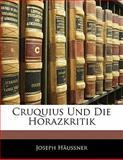 Cruquius Und Die Horazkritik (German Edition), Joseph Häussner, 1141804530