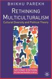 Rethinking Multiculturalism : Cultural Diversity and Political Theory, Parekh, Bhikhu, 1403944539