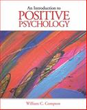 An Introduction to Positive Psychology, Compton, William C., 0534644538