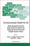 Environmental Health for All : Risk Assessment and Risk Communication for National Environmental Health Action Plans, Briggs, David J. and Stern, Richard M., 0792354532